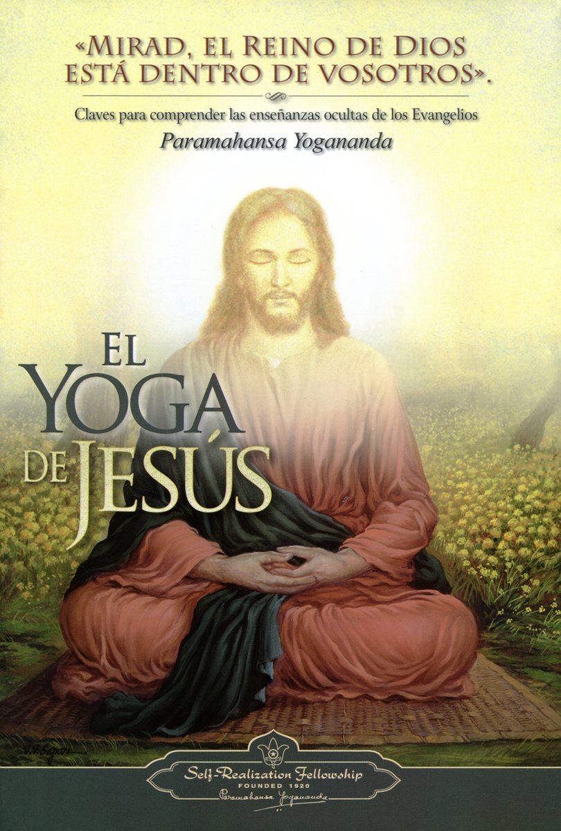 EL YOGA DE JESUS : CLAVES PARA COMPRENDER LAS ENSEÑANZAS OCULTAS DE LOS EVANGELIOS