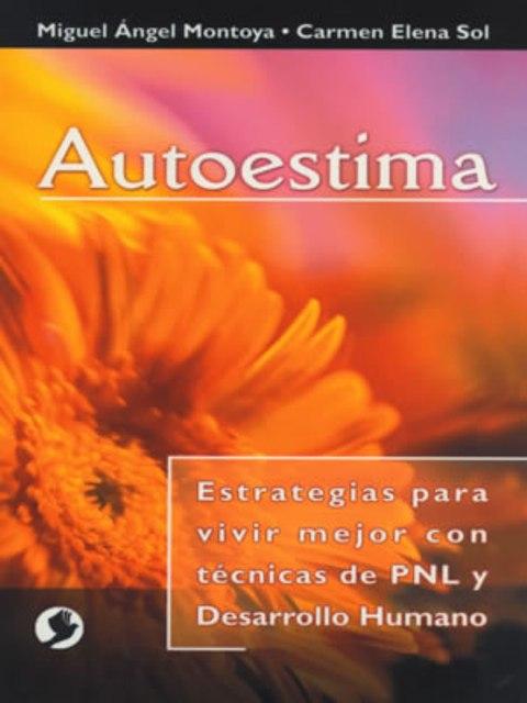 AUTOESTIMA . ESTRATEGIAS PARA VIVIR MEJOR CON TECNICAS PNL