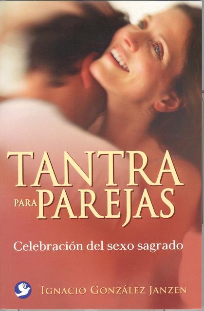 TANTRA PARA PAREJAS . CELEBRACION DEL SEXO SAGRADO