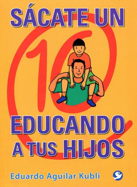 SACATE UN 10 EDUCANDO A TUS HIJOS