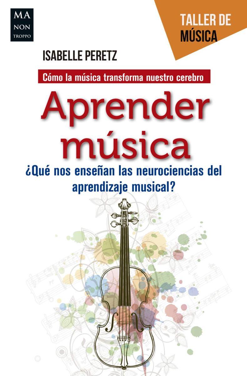APRENDER MUSICA . QUE NOS ENSEÑAN LAS NUEROCIENCIAS DEL APRENDIZAJE MUSICAL? TALLER DE MUSICA