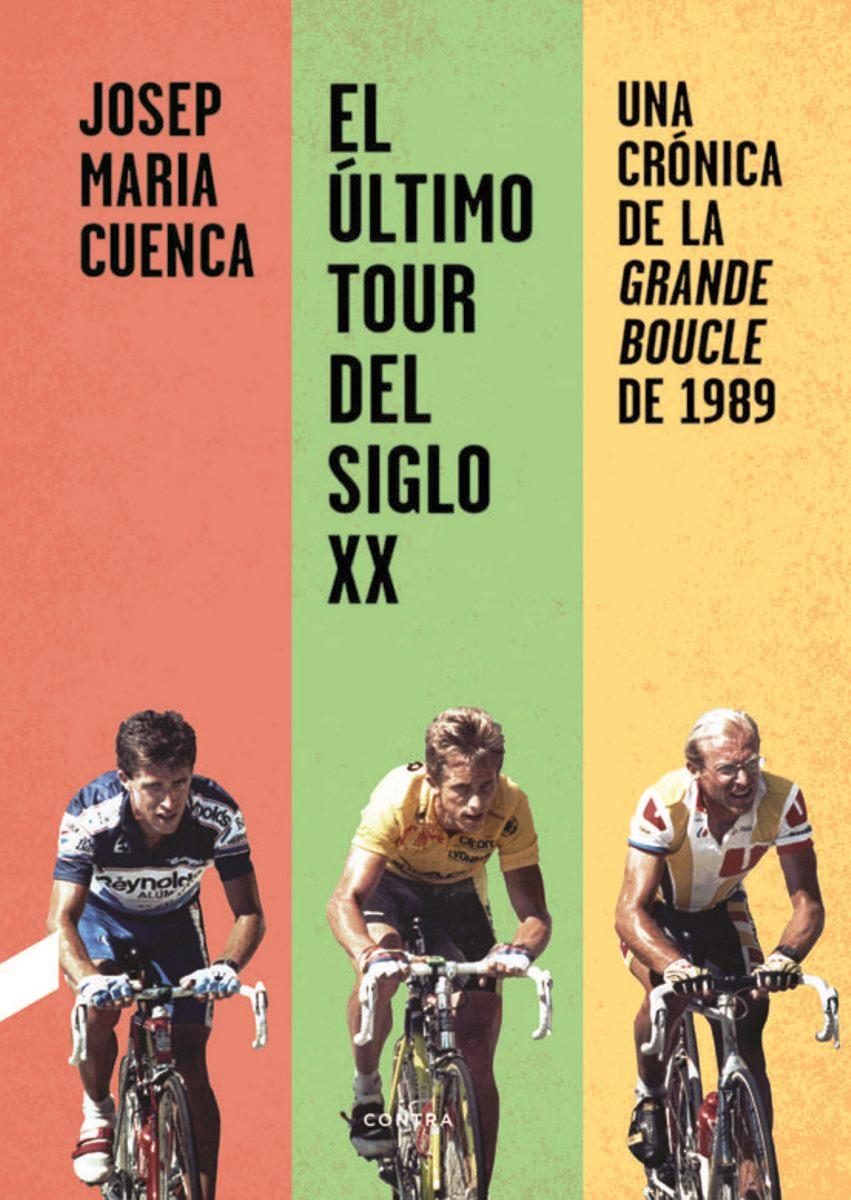 EL ULTIMO TOUR DEL SIGLO XX . UNA CRONICA DE LA GRANDE BOUCLE DE 1989