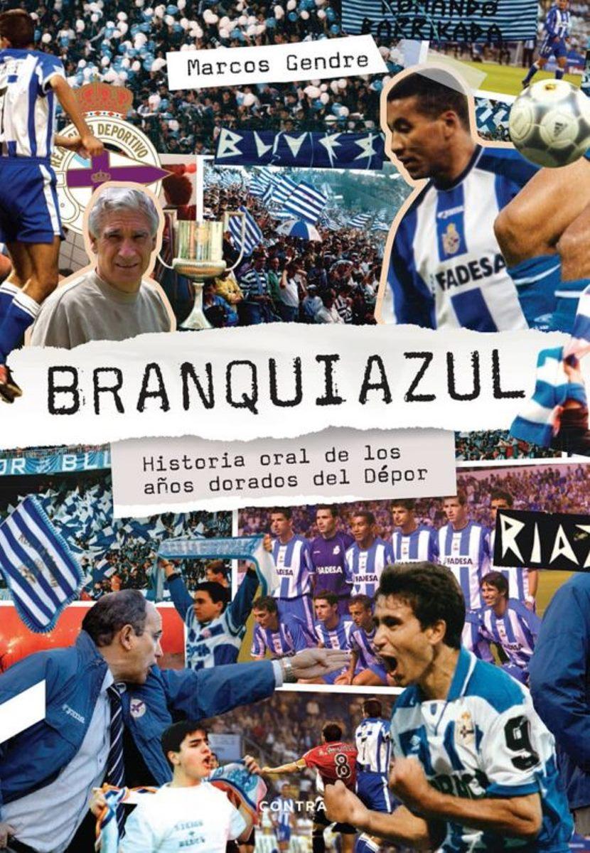 BRANQUIAZUL . HISTORIA ORAL DE LOS AÑOS DORADOS DEL DEPOR