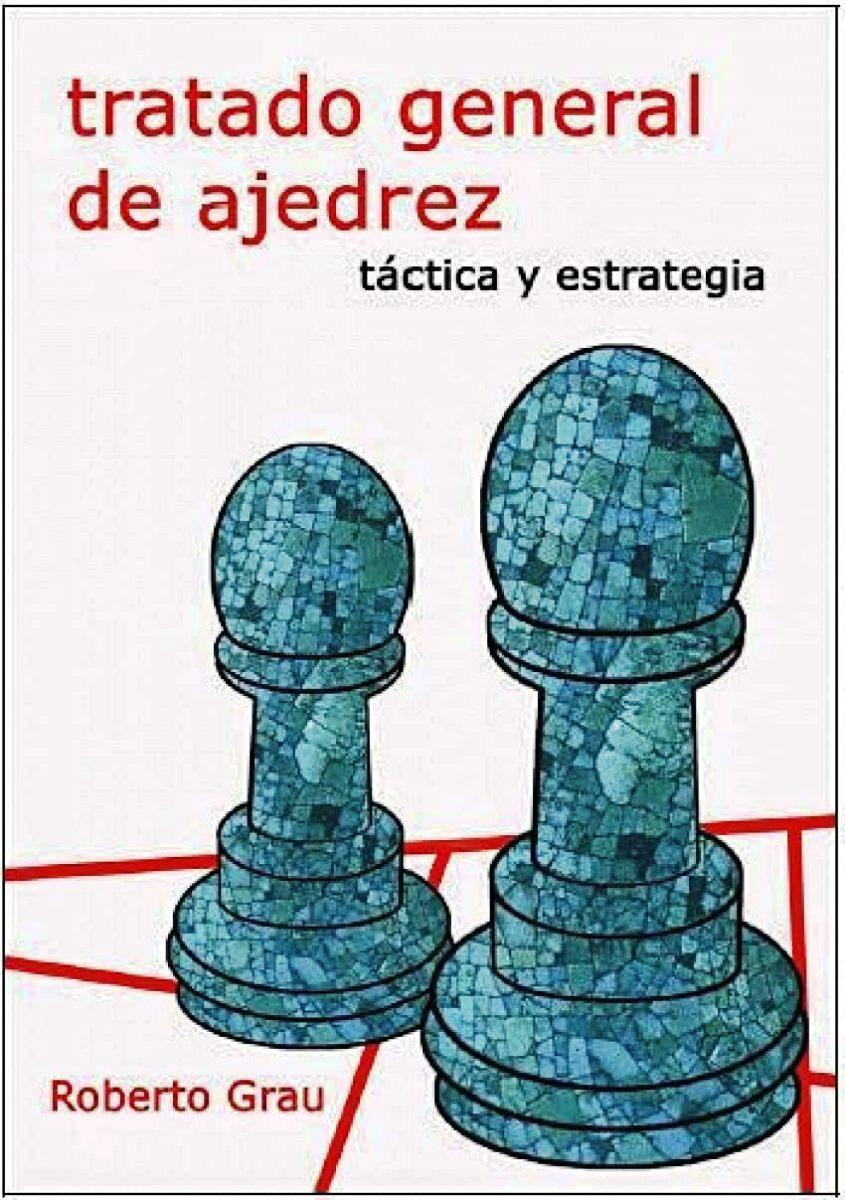 TRATADO GENERAL DE AJEDREZ . TACTICA Y ESTRATEGIA (N.E.)