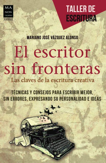 EL ESCRITOR SIN FRONTERAS . LAS CLAVES DE LA ESCRITURA CREATIVA
