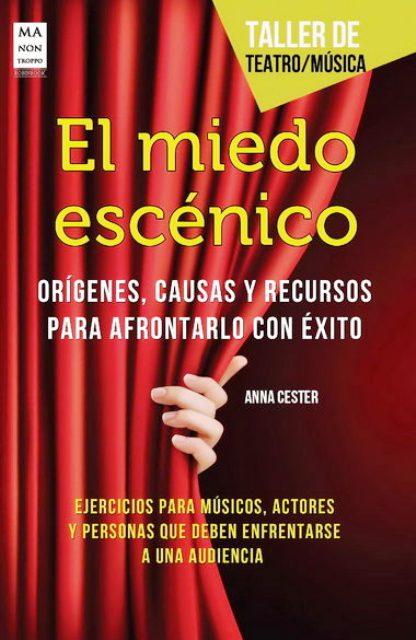 EL MIEDO ESCENICO . ORIGENES , CAUSAS Y RECURSOS PARA AFRONTARLO CON EXITO
