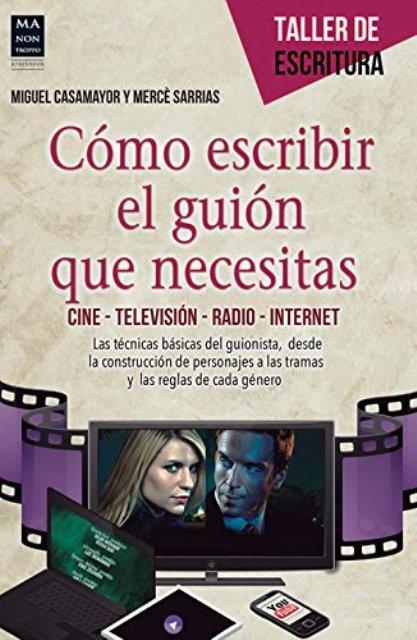 COMO ESCRIBIR EL GUION QUE NECESITAS . CINE - TELEVISION - RADIO - INTERNET