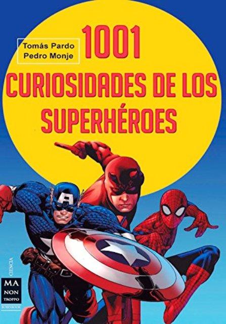 SUPERHEROES 1001 CURIOSIDADES DE LOS