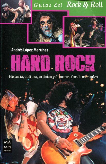 HARD ROCK . HISTORIA , CULTURA , ARTISTAS Y ALBUNES FUNDAMENTALES