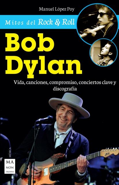 BOB DYLAN . VIDA , CANCIONES , COMPROMISO , CONCIERTOS CLAVE Y DISCOGRAFIA