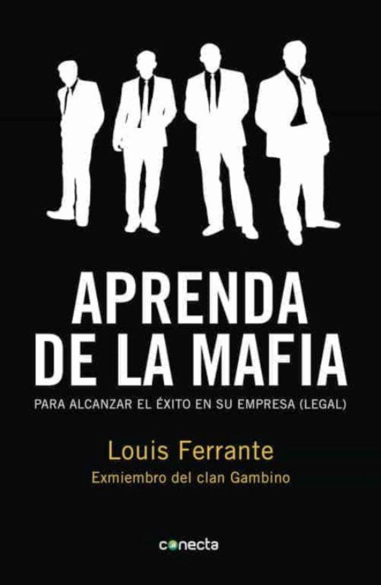 APRENDA CON LA MAFIA . PARA TENER EXITO EN CUALQUIER EMPRESA (LEGAL)