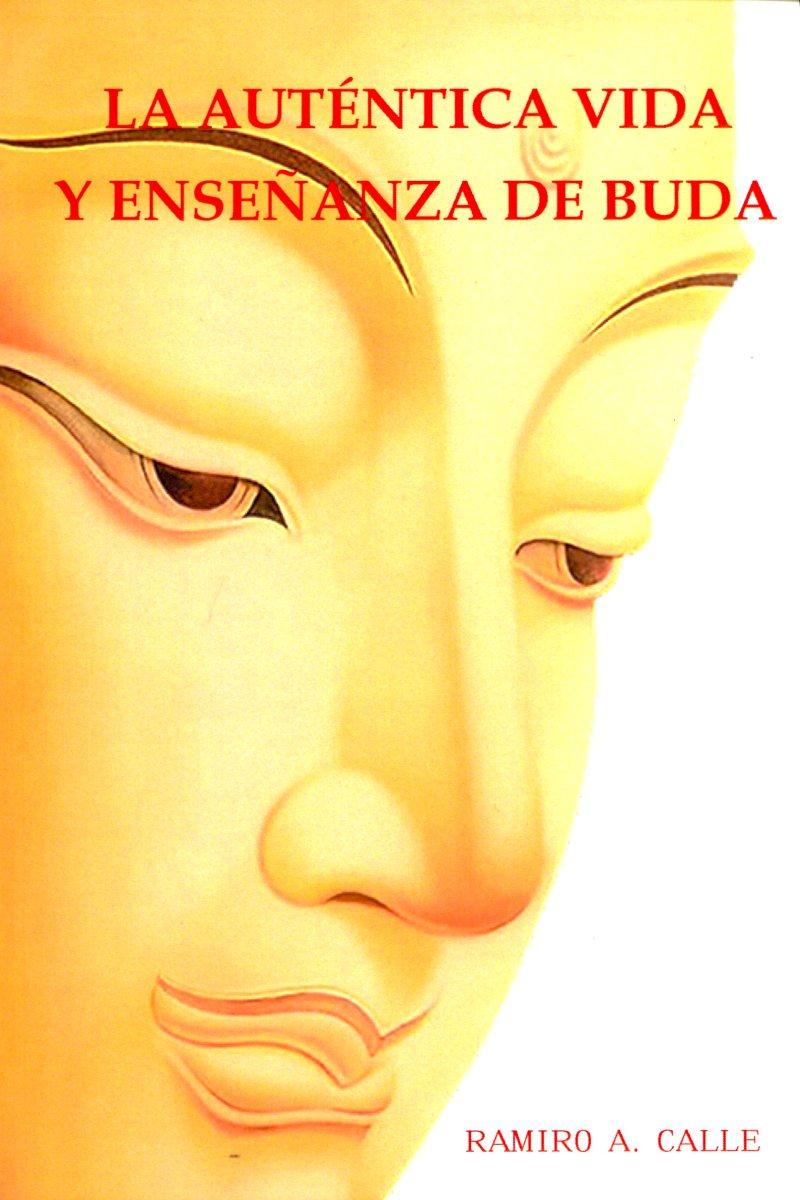 LA AUTENTICA VIDA Y ENSEÑANZA DE BUDA
