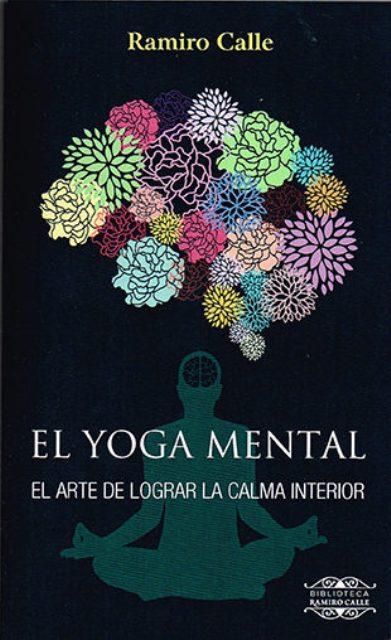 EL YOGA MENTAL - EL ARTE DE LOGRAR LA CALMA INTERIOR