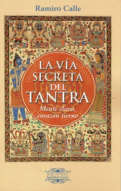LA VIA SECRETA DEL TANTRA . MENTE CLARA , CORAZON TIERNO