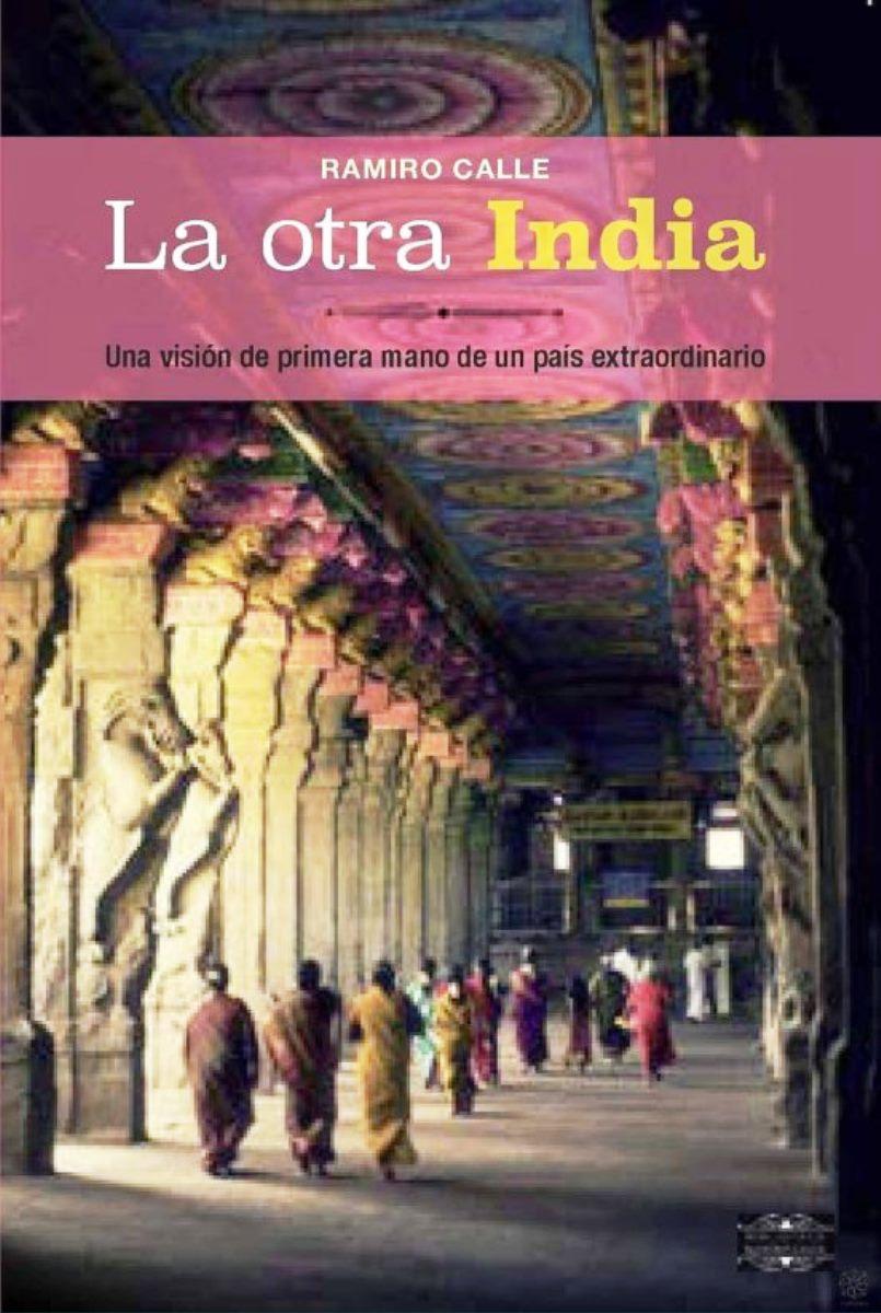 LA OTRA INDIA : UNA VISION DE PRIMERA MANO DE UN PAIS EXTRAORDINARIO