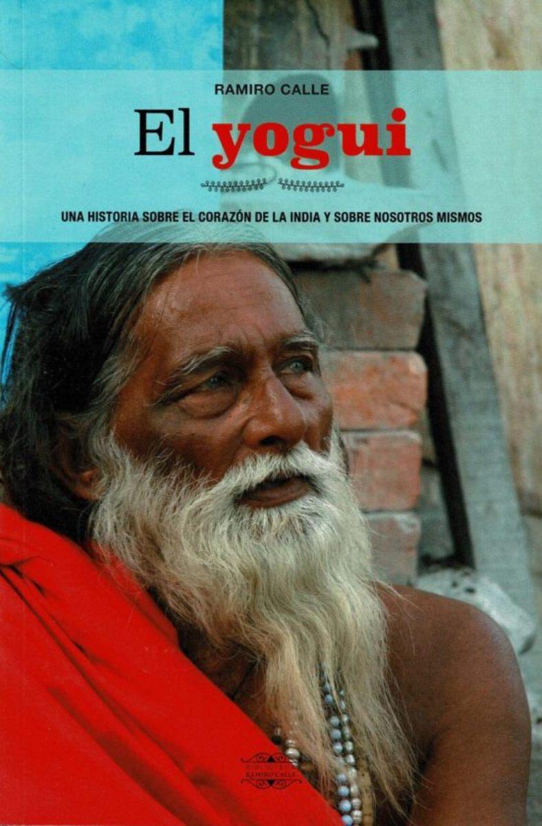EL YOGUI : UNA HISTORIA SOBRE EL CORAZON DE LA INDIA Y SOBRE NOSOTROS MISMOS