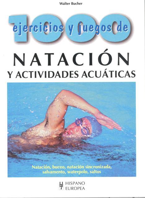 NATACION Y ACTIVIDADES ACUATICAS 1000 EJERCICIOS Y JUEGOS DE