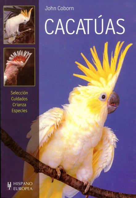 CACATUAS . SELECCION CUIDADOS CRIANZA ESPECIES