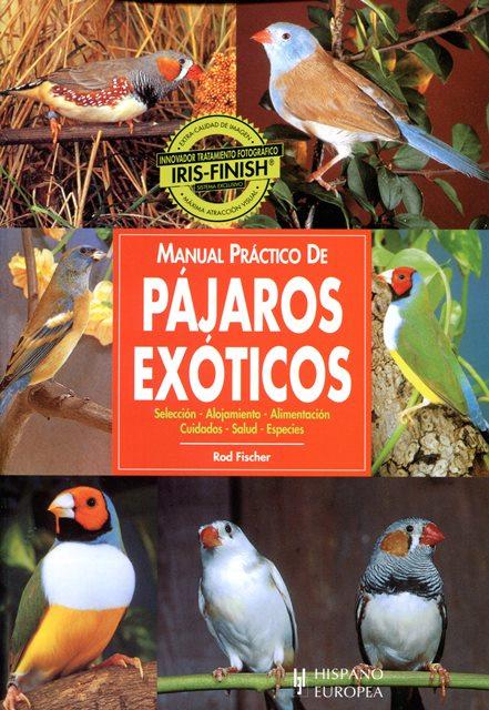 PAJAROS EXOTICOS . MANUAL PRACTICO DE