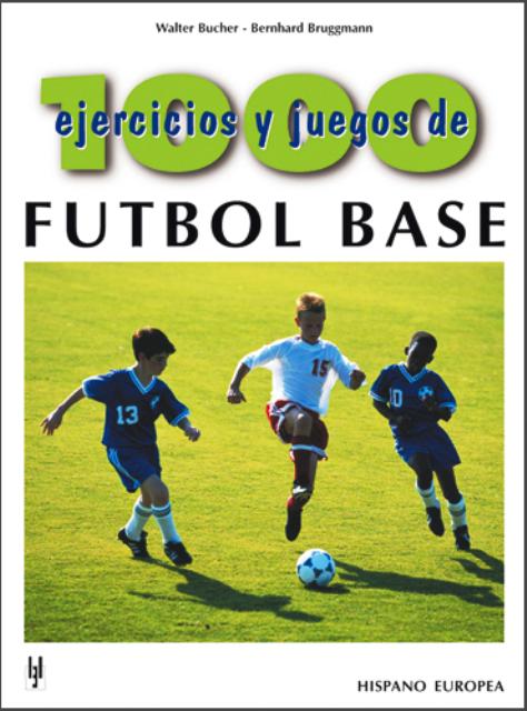 FUTBOL BASE - 1000 EJERCICIOS Y JUEGOS
