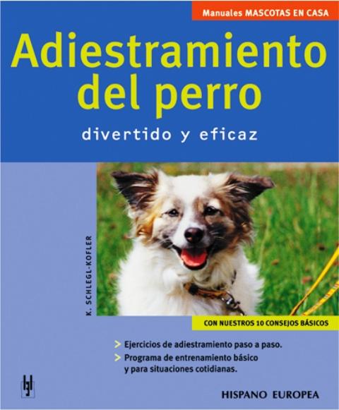 ADIESTRAMIENTO DEL PERRO . DIVERTIDO Y EFICAZ