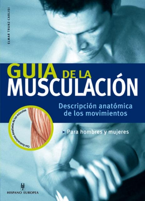 GUIA DE LA MUSCULACION. DESCRIPCION ANATOMICA DE LOS MOVIMIENTOS