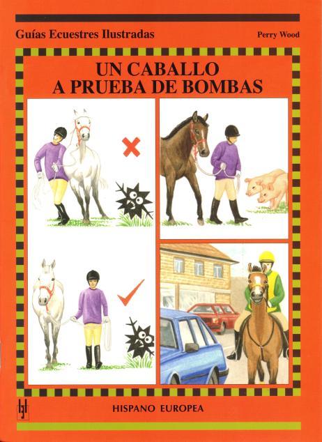 UN CABALLO A PRUEBA DE BOMBAS . GUIAS ECUESTRES ILUSTRADAS