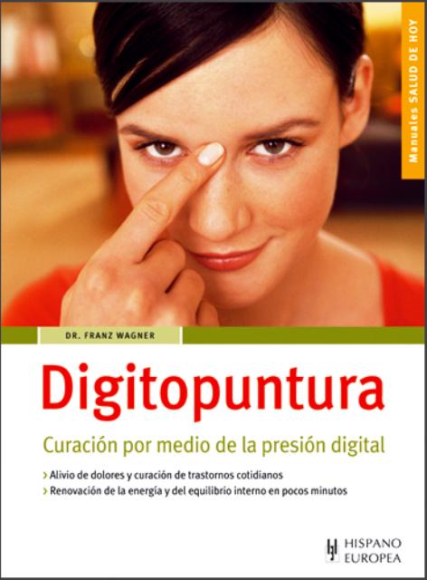 DIGITOPUNTURA . CURACION POR MEDIO DE LA PRESION DIGITAL