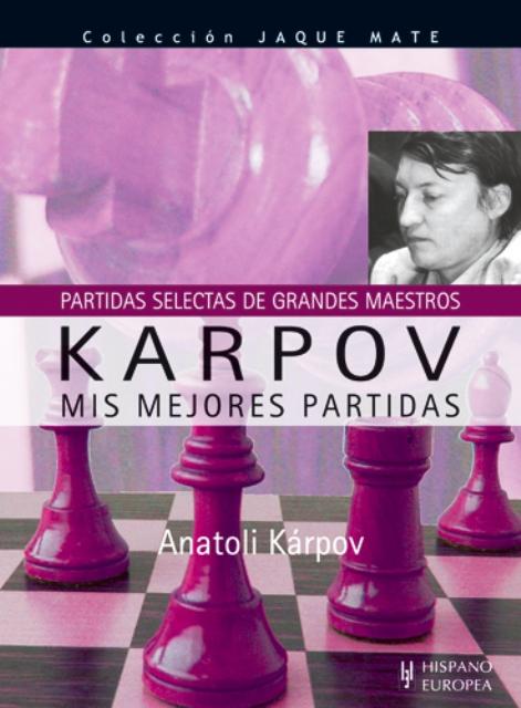 KARPOV , MIS MEJORES PARTIDAS
