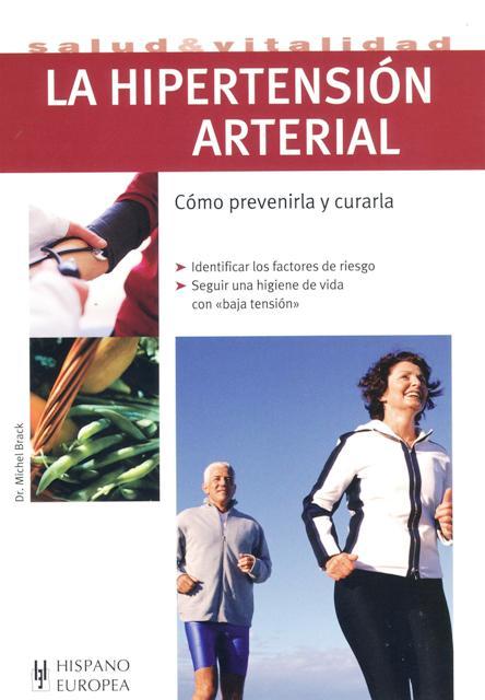 LA HIPERTENSION ARTERIAL . COMO PREVENIRLA Y CURARLA