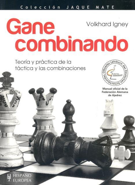 GANE COMBINANDO . TEORIA Y PRACTICA DE LA TACTICA Y LAS COMBINACIONES