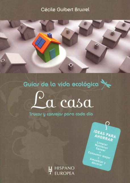 LA CASA . GUIAS DE LA VIDA ECOLOGICA