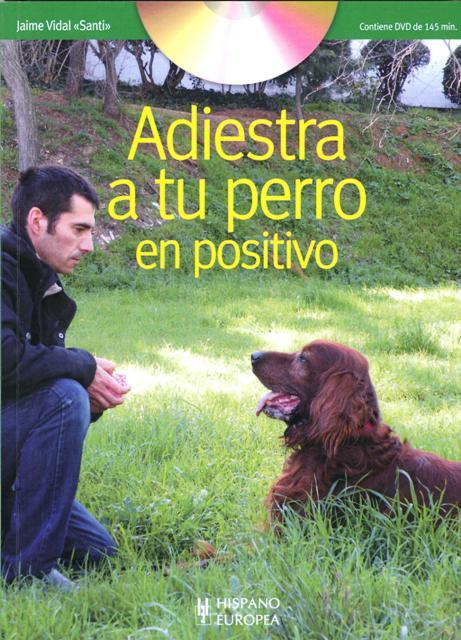 ADIESTRA C/DVD A TU PERRO EN POSITIVO