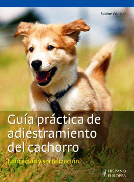 CACHORRO GUIA PRACTICA DE ADIESTRAMIENTO DEL. EDUCACION Y SOCIALIZACION
