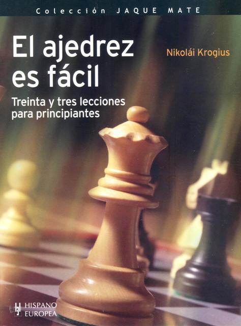 EL AJEDREZ ES FACIL . 33 LECCIONES PARA PRINCIPIANTES
