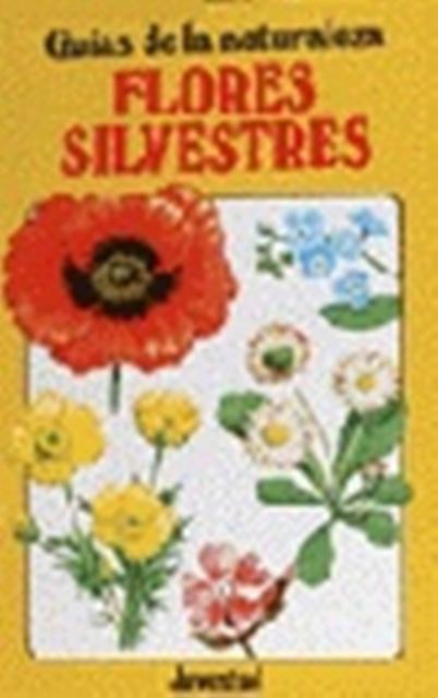 FLORES SILVESTRES . GUIAS DE LA NATURALEZA