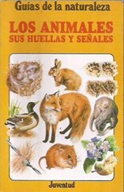 LOS ANIMALES SUS HUELLAS Y SEÑALES . GUIAS DE LA NATURALEZA