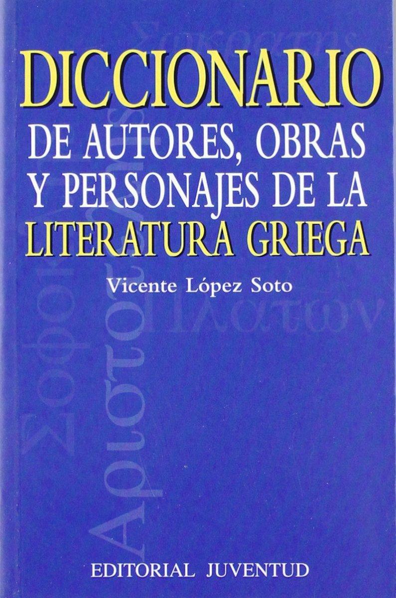 DICCIONARIO DE AUTORES , OBRAS Y PERSONAJES DE LA LITERATURA GRIEGA