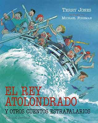 EL REY ATOLONDRADO Y OTROS CUENTOS ESTRAFALARIOS