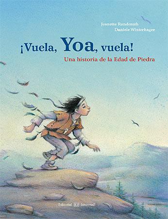 VUELA , YOA , VUELA ! UNA HISTORIA DE LA EDAD DE PIEDRA