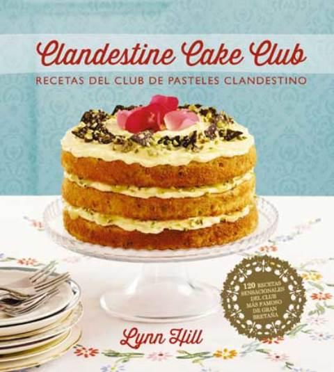 CLANDESTINE CAKE CLUB . RECETAS DEL CLUB DE PASTELES CLANDESTINO