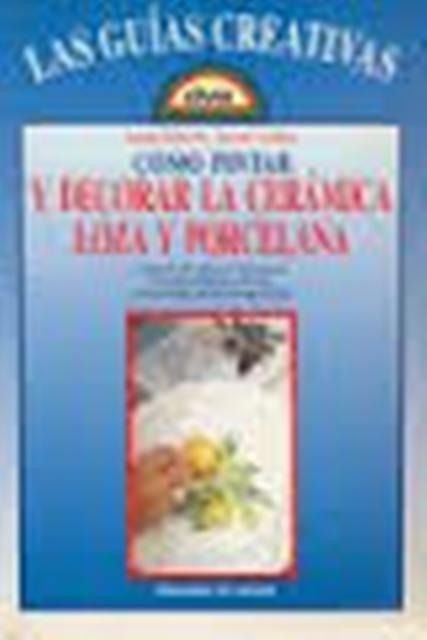 COMO PINTAR Y DECORAR LA CERAMICA, LOZA Y PORCELANA - GUIAS CREATIVAS