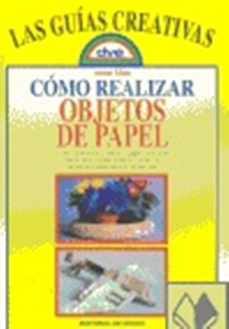 COMO REALIZAR OBJETOS DE PAPEL - GUIAS CREATIVAS