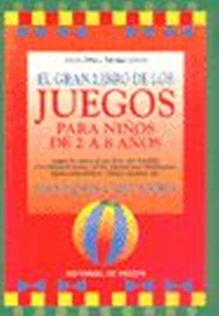 EL GRAN LIBRO DE LOS JUEGOS PARA NIÑOS DE 2 A 8 AÑOS