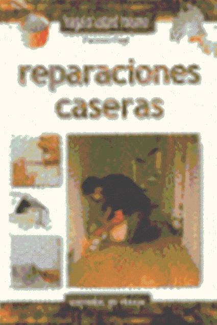 REPARACIONES CASERAS . HÁGALO USTED MISMO