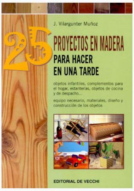 25 PROYECTOS EN MADERA . PARA HACER EN UNA TARDE