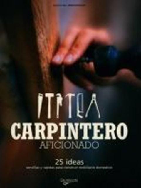 CARPINTERO AFICIONADO . 25 IDEAS SENCILLAS Y RÁPIDAS