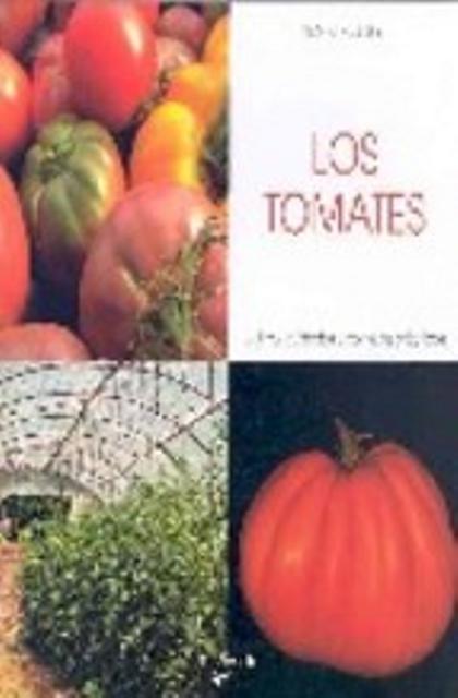 LOS TOMATES CULTIVO, CUIDADOS Y CONSEJOS PRÁCTICOS