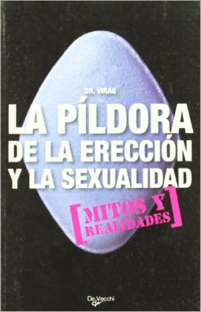 LA PILDORA DE LA ERECCION Y LA SEXUALIDAD . MITOS Y REALIDADES