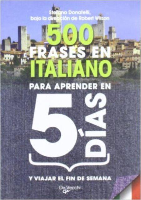 ITALIANO 500 FRASES PARA APRENDER EN 5 DIAS Y VIAJAR EL FIN DE SEMANA